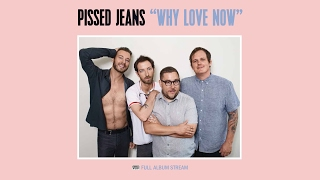 Pissed Jeans - Why Love Now [FULL ALBUM STREAM]