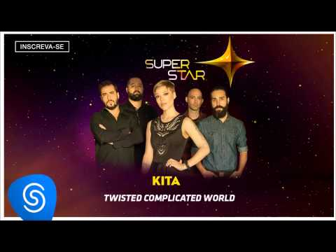 Kita - Twisted Complicated World (SuperStar 2015) [Áudio Oficial]