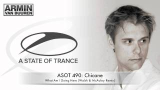 ASOT 490: Chicane - What Am I Doing Here (Walsh & McAuley Remix)