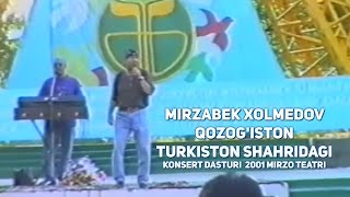 Mirzabek Xolmedov (Qozog'iston) Turkiston shahridagi konsert dasturi  2001 (MIRZO TEATRI)