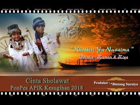 KHOBBIRI YA NUSAIMA - Cinta Sholawat PonPes APIK Kesugihan 2018