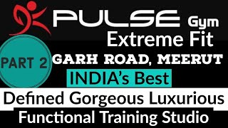 India's Best Pulse Extreme Fit | Garh Road,Meerut | #GymTour | #Day484 |Uttar Pradesh| India| Part 2