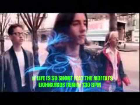 IF LIFE IS SO SHORT FEATURING .THE MOFFATS (JOHNXYROS REMIX) 130 BPM