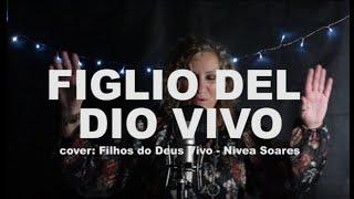 Danila Properzi - Figlio del Dio vivo -  (cover Nivea Soares)