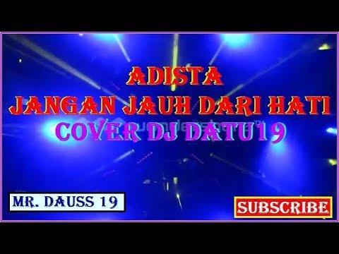 Adista - Jangan Jauh dari Hati Cover Dj Datu19