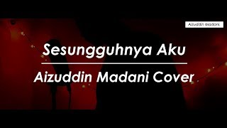 Sesungguhnya Aku - Alif Satar | Aizuddin Madani Cover (OST Red Velvet)