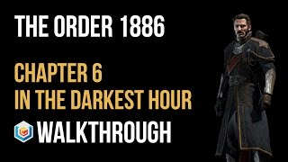 The Order 1886 Walkthrough Chapter 6 In the Darkest Hour Gameplay Let's Play