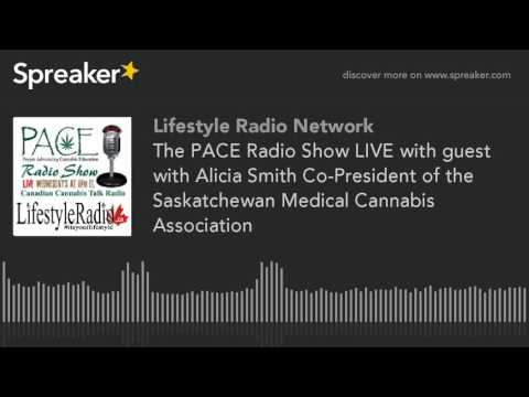 The PACE Radio Show LIVE with guest with Alicia Smith Co-President of the Saskatchewan Medical Canna
