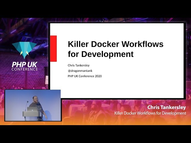 Killer Docker Workflows for Development - Chris Tankersley - PHP UK 2020