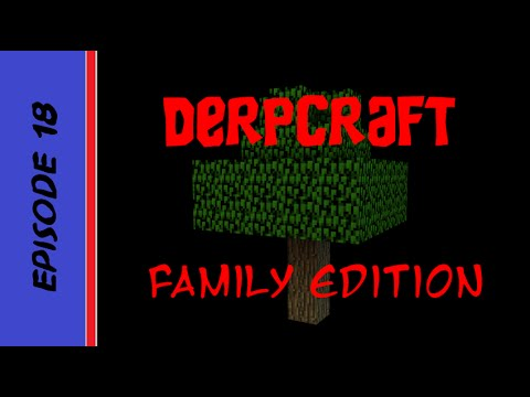 Derpcraft Family Edition Episode 18