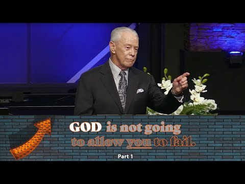 God Is Not Going to Allow You to Fail, Part 1