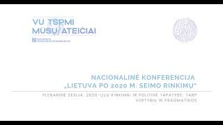 Plenarinė sesija. 2020-ŲJŲ RINKIMAI IR POLITINĖ TAPATYBĖ: TARP VERTYBIŲ IR PRAGMATIKOS