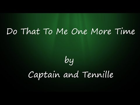 Captain & Tennille, Do That to Me One More Time, w/Lyrics