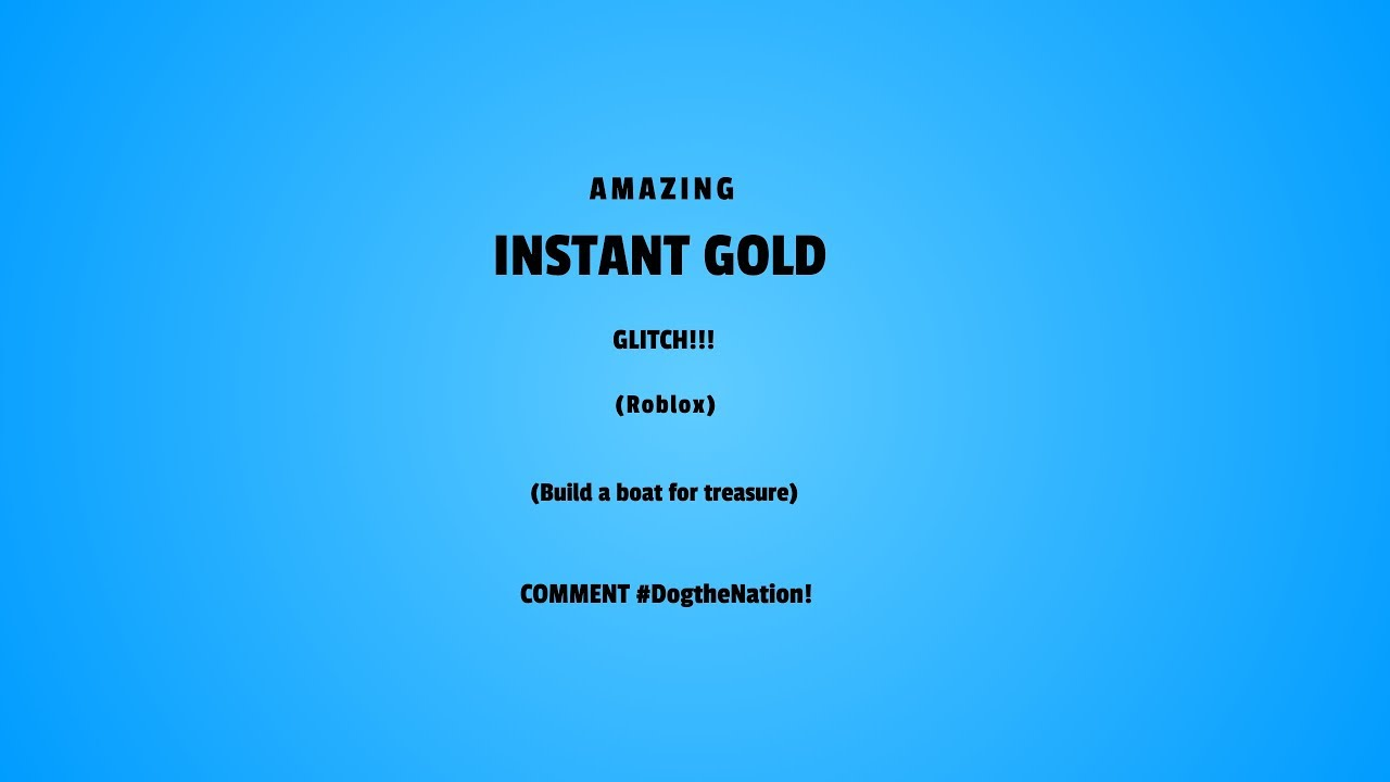 INSTANT GOLD GLITCH!! (Build a boat for treasure)