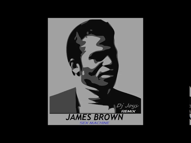 James Brown - Sex Machine ( Dj Joys Remix )