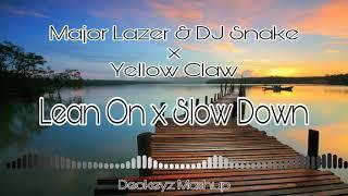 Major Lazer & DJ Snake x Yellow Claw - Lean On x Slow Down (Deokeyz Mashup)