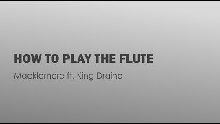 How to Play the Flute- Macklemore ft. King Draino