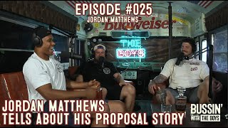 Jordan Matthews Shares His BOSS Proposal Story | Bussin With The Boys #025