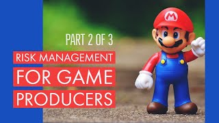 Risk Management for Game Producers - Part 2 of 3