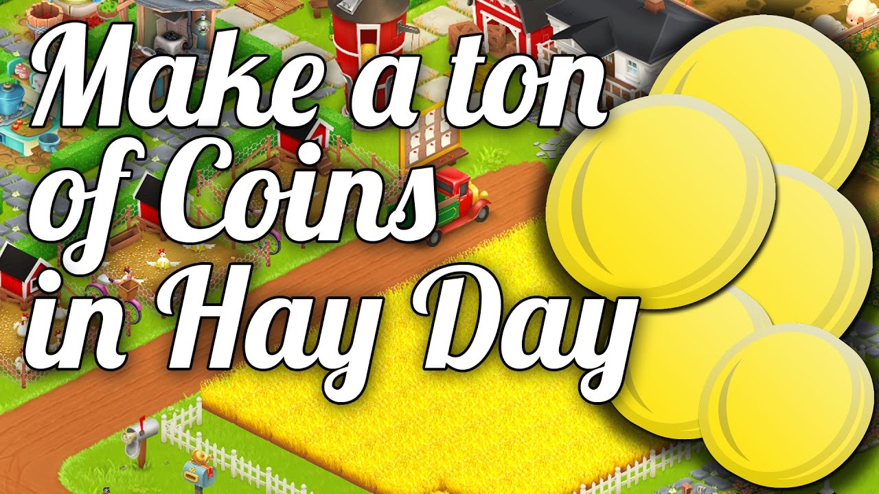 How to get a lot of coins in hay day