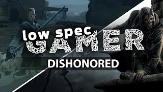 Dishonored on super low graphics for low end computer
