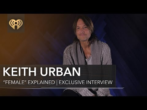 """Keith Urban Explains """"Female"""" 