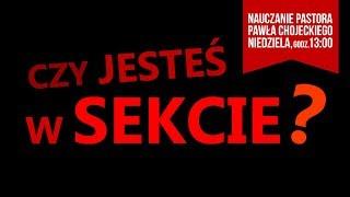 Czy jesteś w sekcie? Nauczanie pastora Pawła Chojeckiego 24.06. #IPPTV #Megakosciol
