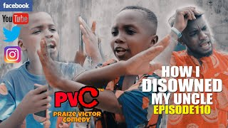 HOW I DISOWNED MY UNCLE episode110 (PRAIZE VICTOR COMEDY)