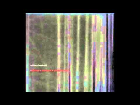 William Basinski - Variations; A Movement In Chrome Primitive (Full Album)