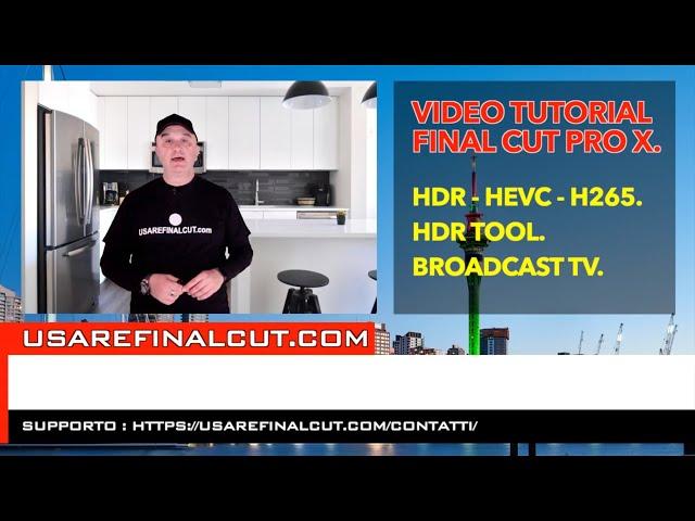 Final Cut Pro X : HDR - HEVC - H265 - HDR Tool - Broadcast TV