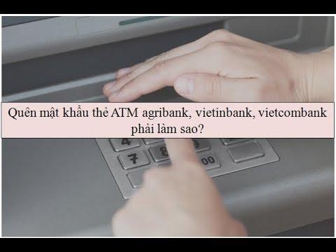 Quên mật khẩu thẻ ATM, mã PIN ATM ngân hàng thì phải làm gì ?