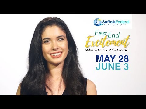 Long Island East End Excitement. What To Do May 28 to JUNE 3