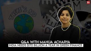 Q&A with Mahua Acharya: India needs $170 billion a year in green finance