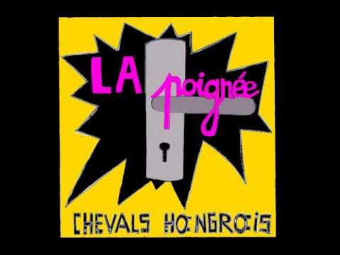 LES CHEVALS HONGROIS - La POIGNéE (album entier) 2017