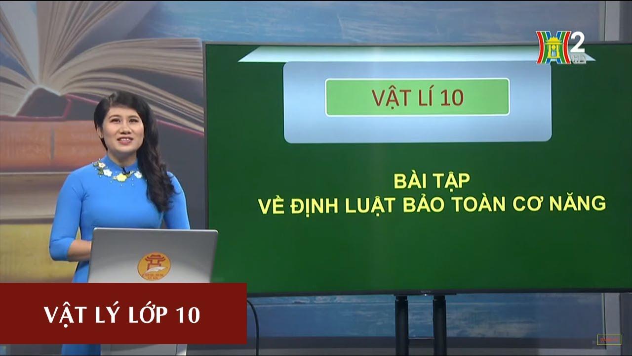 MÔN VẬT LÝ – LỚP 10 | BÀI TẬP VỀ ĐỊNH LUẬT BẢO TOÀN CƠ NĂNG| 13H30 NGÀY 03.04.2020 | HANOITV
