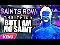Saints Row 3 but I am no saint