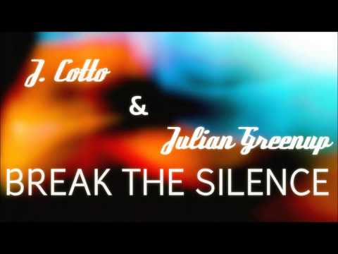 J. Cotto Ft. Julian Greenup - Break The Silence (LYRICS IN DESCRIPTION)