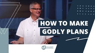 How to Make Godly Plans| Calvary Fellowship | 8.2.2020