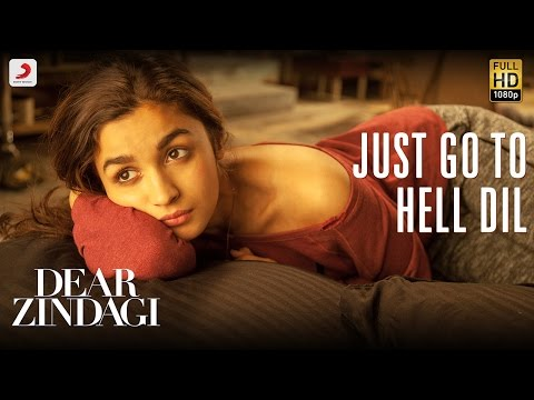 Just Go To Hell Dil - Dear Zindagi | Gauri Shinde | Alia | Shah Rukh | Amit | Kausar M | Sunidhi C