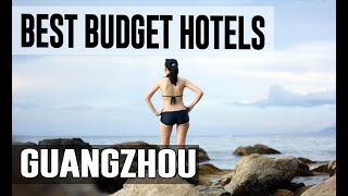 Cheap and Best Budget Hotels in Guangzhou ,China