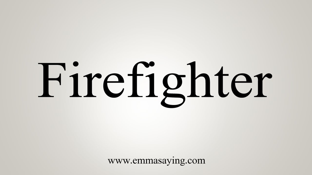 How To Say Firefighter