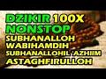 dzikir nonstop 100x - subhanallah wa bihamdihi subhanallahil adzim astaghfirullah