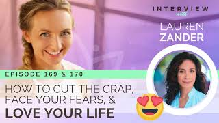 Ep 169 & 170: How to Cut the Crap, Face Your Fears, and Love Your Life with Lauren Zander