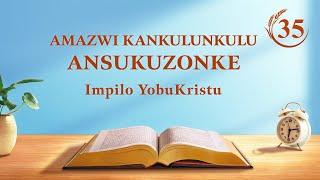 Izwi LikaNkulunkulu | Konke Kuyafezeka Ngezwi LikaNkulunkulu | Okucashuniwe 35