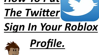 How to put a Twitter sign in your ROBLOX Profile