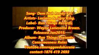 Luciano & Jigsy King  Dem Nuh Ready Yet   Run Things REcords  Jan 2015 Released