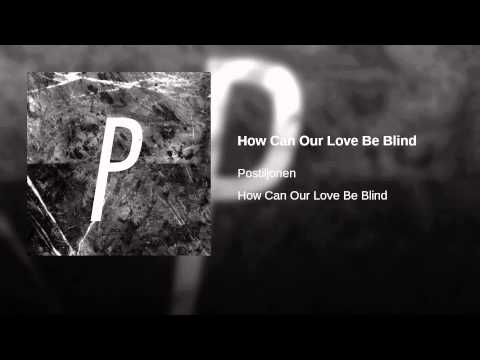 How Can Our Love Be Blind
