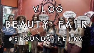Vlog Beauty Fair #segunda-feira - Por Carol Pires