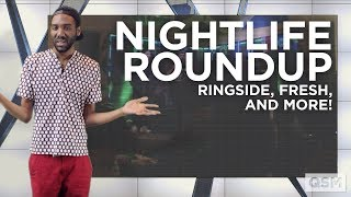 Nightlife Roundup: Ringside, Fresh, and More!