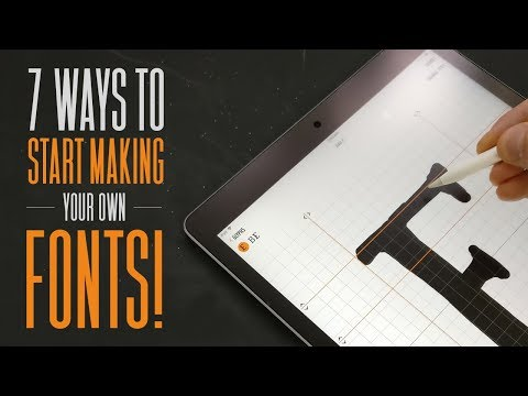 7 WAYS to START MAKING your own FONTS!